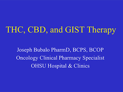 THC, CBD, and GIST Therapy presentation by Joseph Bubalo, Pharmacist at OHSU